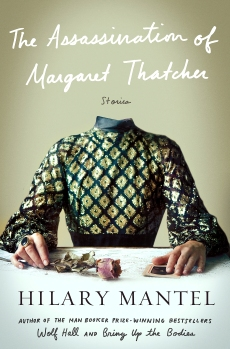 "Book cover:  ""The Assassination of Margaret Thatcher: Stories.""  Mag"